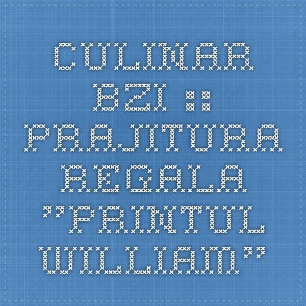"Culinar BZI :: Prajitura regala ""Printul William"""