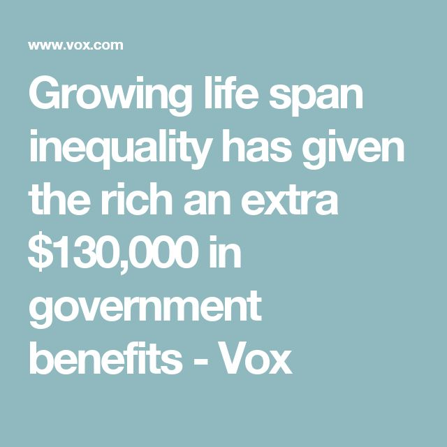 Growing life span inequality has given the rich an extra $130,000 in government benefits - Vox