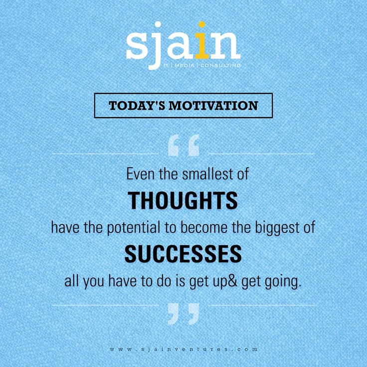 Today's Motivation  Even the smallest of thoughts have the potential to become the biggest of successes, all you have to do is get up and get going. SjainVentures MarketingStrategy
