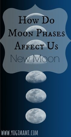 Do Moon phases affect us? Learn more about how each phase of the moon has an affect on our mind, body and emotions.
