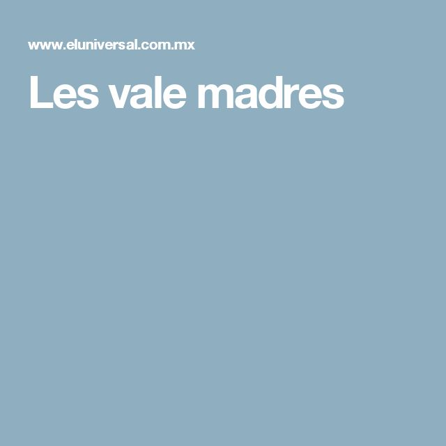 Les vale madres