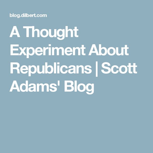 A Thought Experiment About Republicans | Scott Adams' Blog