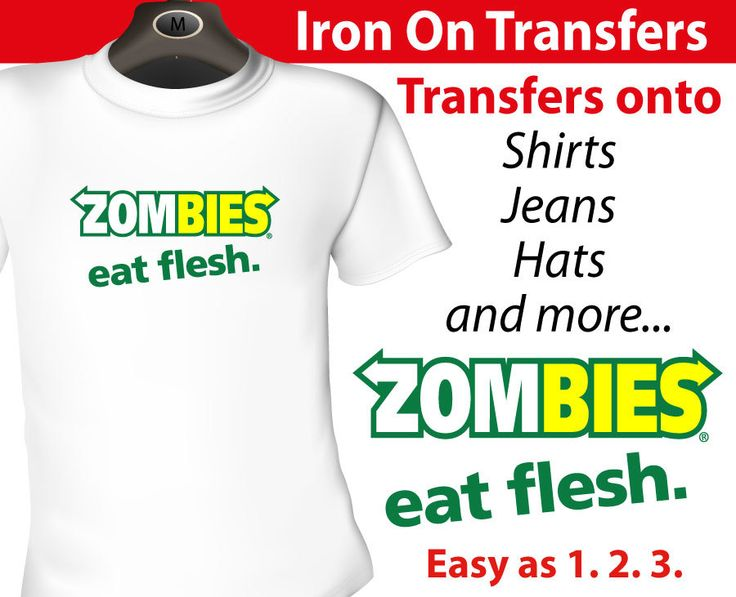 Zombie eat flesh Iron on Transfer, $5.95 (http://www.wholesaleprinters.com.au/zombie-eat-flesh-iron-on-transfer)