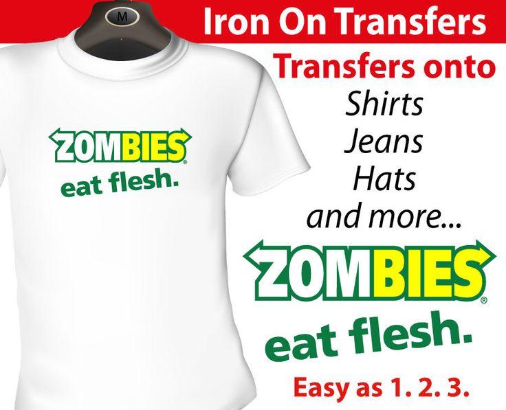 Zombie eat flesh Iron on Transfer, $5.95 (http://www.wholesaleprinters.com.au/zombie-eat-flesh-iron-on-transfer)
