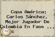http://tecnoautos.com/wp-content/uploads/imagenes/tendencias/thumbs/copa-america-carlos-sanchez-mejor-jugador-de-colombia-en-fase.jpg Carlos Sanchez. Copa América: Carlos Sánchez, mejor jugador de Colombia en fase ..., Enlaces, Imágenes, Videos y Tweets - http://tecnoautos.com/actualidad/carlos-sanchez-copa-america-carlos-sanchez-mejor-jugador-de-colombia-en-fase/