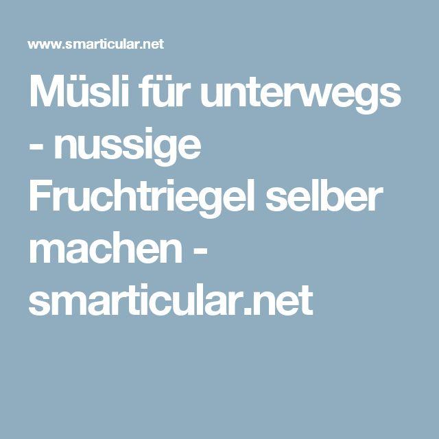 Müsli für unterwegs - nussige Fruchtriegel selber machen - smarticular.net