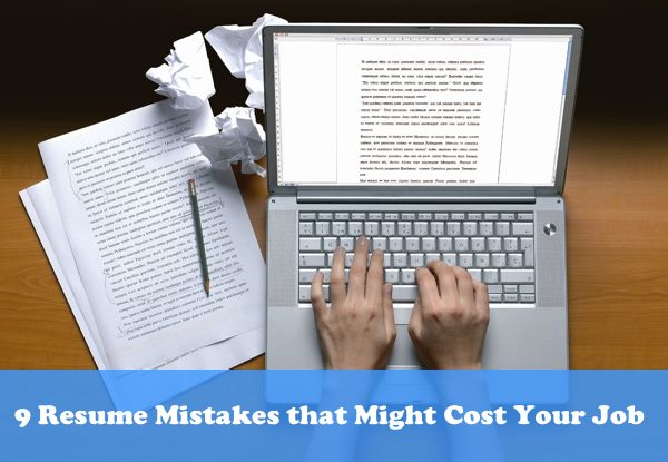 9 Resume Mistakes that Might Cost Your Job