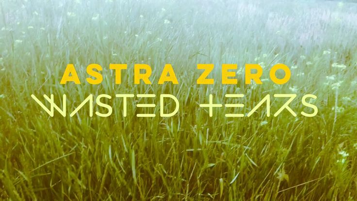 WASTED TEARS - Astra Zero