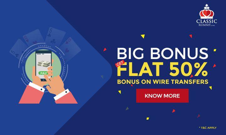 Big Bonus, Get guranteed flat 50% bonus on your deposits made via Wire Transfer Option.  #rummy #card #games #online