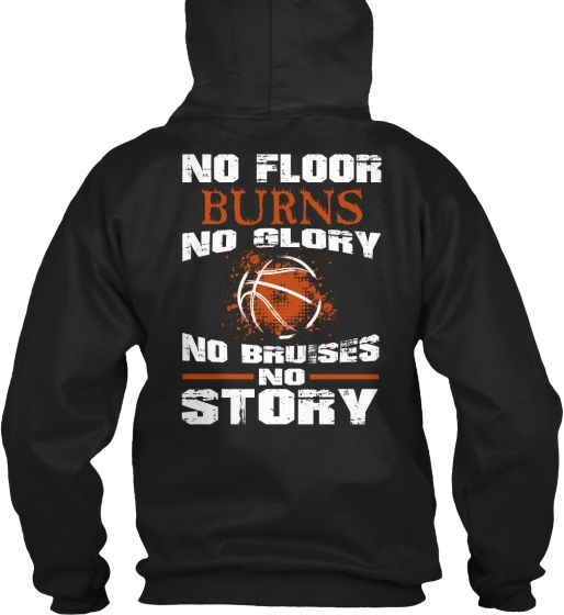 BASKETBALL - NO FLOOR BURNS ... NO STORY | Teespring