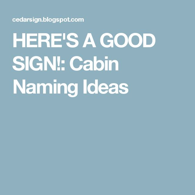 Here S A Good Sign Cabin Naming Ideas Lake Cabin