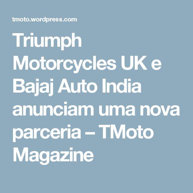 Triumph Motorcycles UK e Bajaj Auto India anunciam uma nova parceria – TMoto Magazine