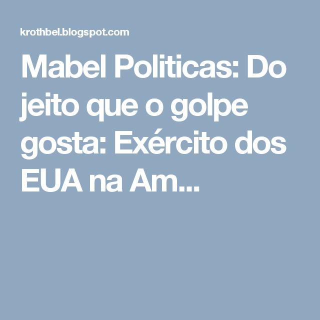 Mabel Politicas: Do jeito que o golpe gosta: Exército dos EUA na Am...