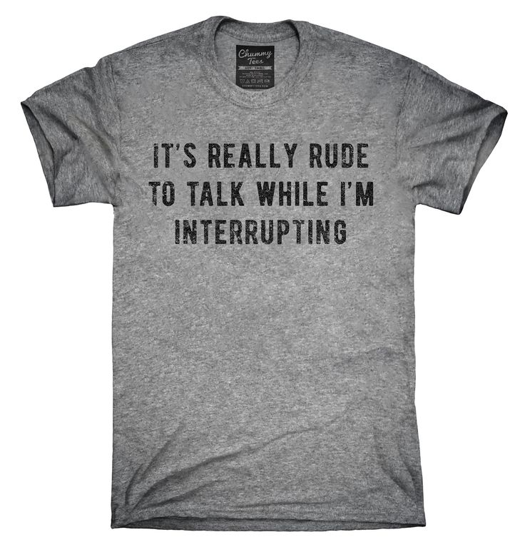 It's Really Rude To Talk While I'm Interrupting Shirt, Hoodies, Tanktops
