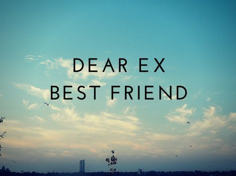 Dear ex best friend..i thought that i love you..but im not..and i thought i hate you for breaking my heart..but i dont..the truth is that i was wrong to think that i love u..i just cared too much. I was wrong to think that i hate you to forget my love to you..i just dont giving a fuck with anyhting related to you anymore..because caring too much hurt me more than a devastating broken heart