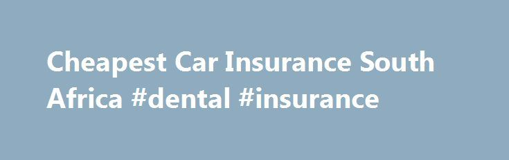 Cheapest Car Insurance South Africa #dental #insurance http://insurance.remmont.com/cheapest-car-insurance-south-africa-dental-insurance/  #cheap car insurance # Cheapest Car Insurance in South Africa If you are looking for Cheap Car Insurance quotes in South Africa, then you need to spend just one minute filling out the form below and we will make sure that you receive quite possibly the Cheapest Car Insurance Quotes in South Africa. Do this […]The post Cheapest Car Insurance South Africa…