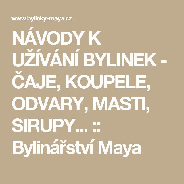 NÁVODY K UŽÍVÁNÍ BYLINEK - ČAJE, KOUPELE, ODVARY, MASTI, SIRUPY... :: Bylinářství Maya