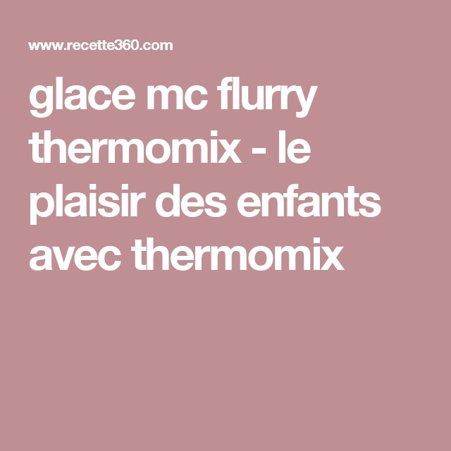 glace mc flurry thermomix le plaisir des enfants avec thermomix termomix pinterest thermomix. Black Bedroom Furniture Sets. Home Design Ideas