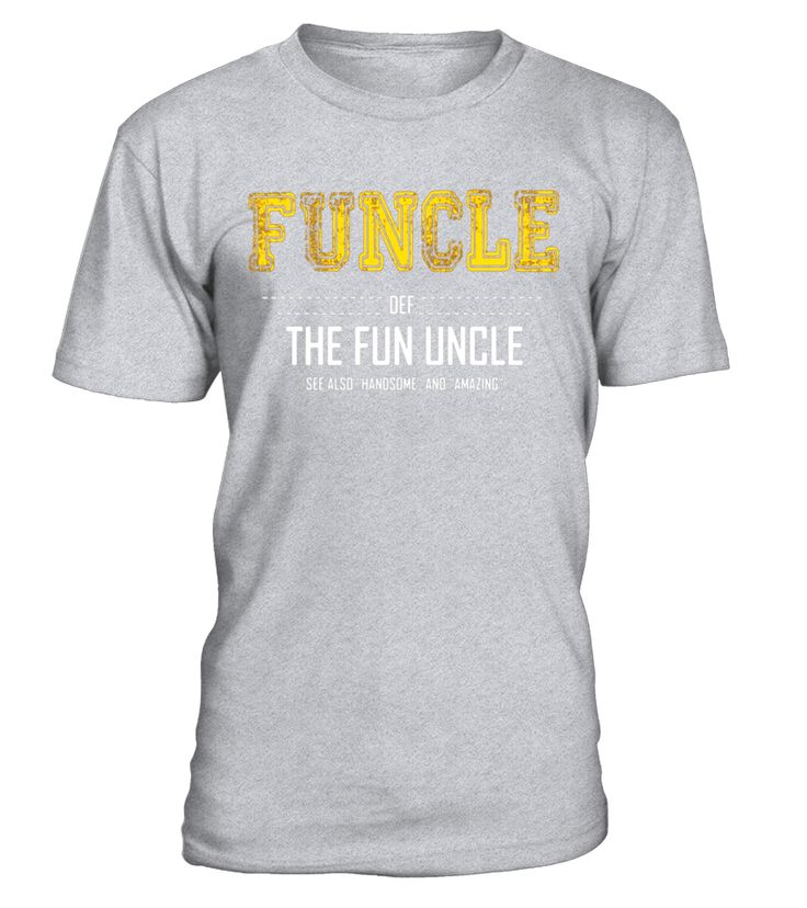 FUNCLE The Fun Uncle handsome Definition Term Shirts Gifts  nephew#tshirt#tee#gift#holiday#art#design#designer#tshirtformen#tshirtforwomen#besttshirt#funnytshirt#age#name#october#november#december#happy#grandparent#blackFriday#family#thanksgiving#birthday#image#photo#ideas#sweetshirt#bestfriend#nurse#winter#america#american#lovely#unisex#sexy#veteran#cooldesign#mug#mugs#awesome#holiday#season#cuteshirt
