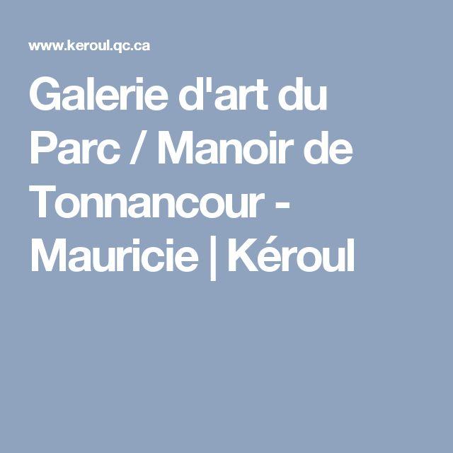 Galerie d'art du Parc / Manoir de Tonnancour - Mauricie | Kéroul