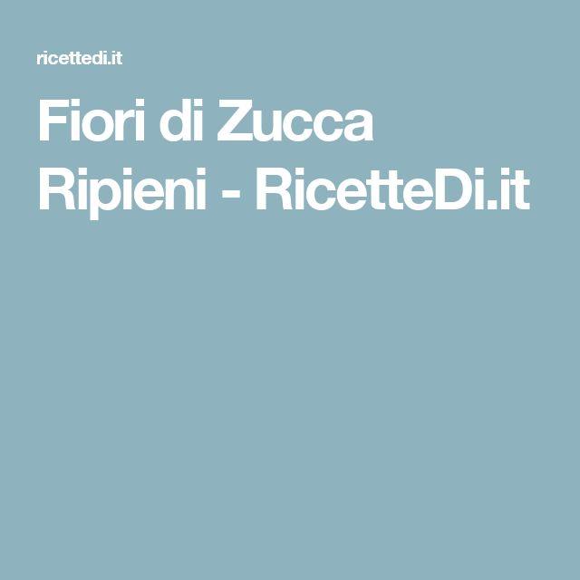Fiori di Zucca Ripieni - RicetteDi.it