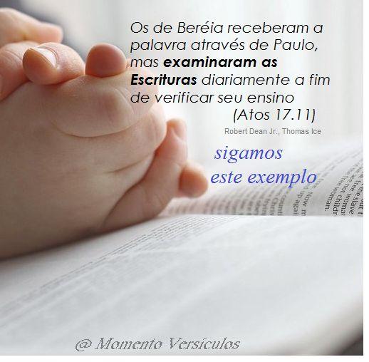 Momento Versículos: Examine as Escrituras para saber se o que ouve é v...