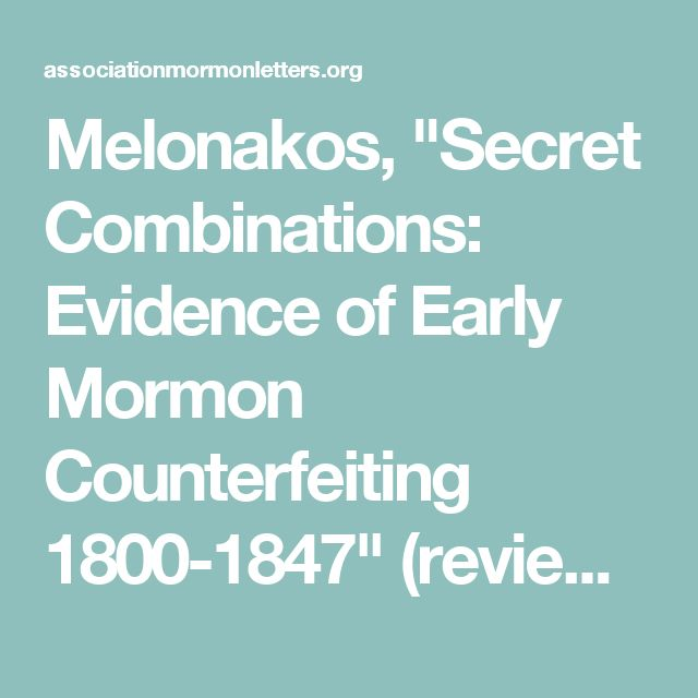 """Melonakos, """"Secret Combinations: Evidence of Early Mormon Counterfeiting 1800-1847"""" (reviewed by Cheryl L. Bruno) 
