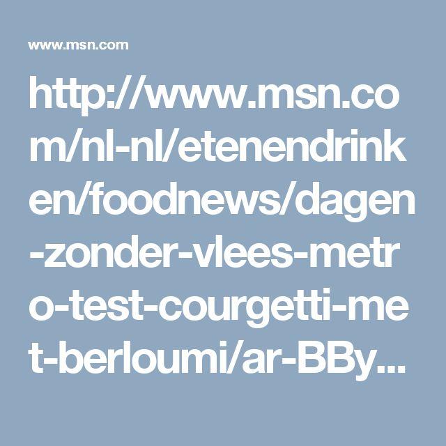 http://www.msn.com/nl-nl/etenendrinken/foodnews/dagen-zonder-vlees-metro-test-courgetti-met-berloumi/ar-BByFxfe?li=AA51XL&ocid=spartandhp
