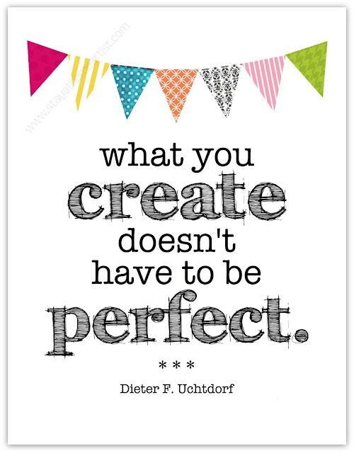 """What you create doesn't have to be perfect."" #thingscrafterssay"