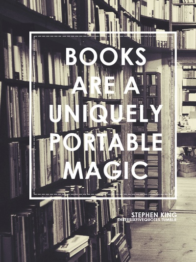 Books are a uniquely portable magic. Stephen King