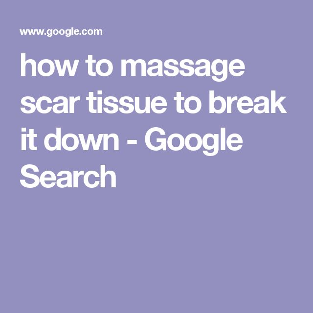 how to massage scar tissue to break it down - Google Search