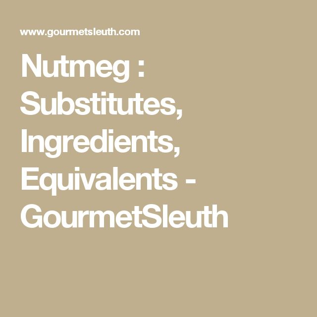 Nutmeg : Substitutes, Ingredients, Equivalents - GourmetSleuth