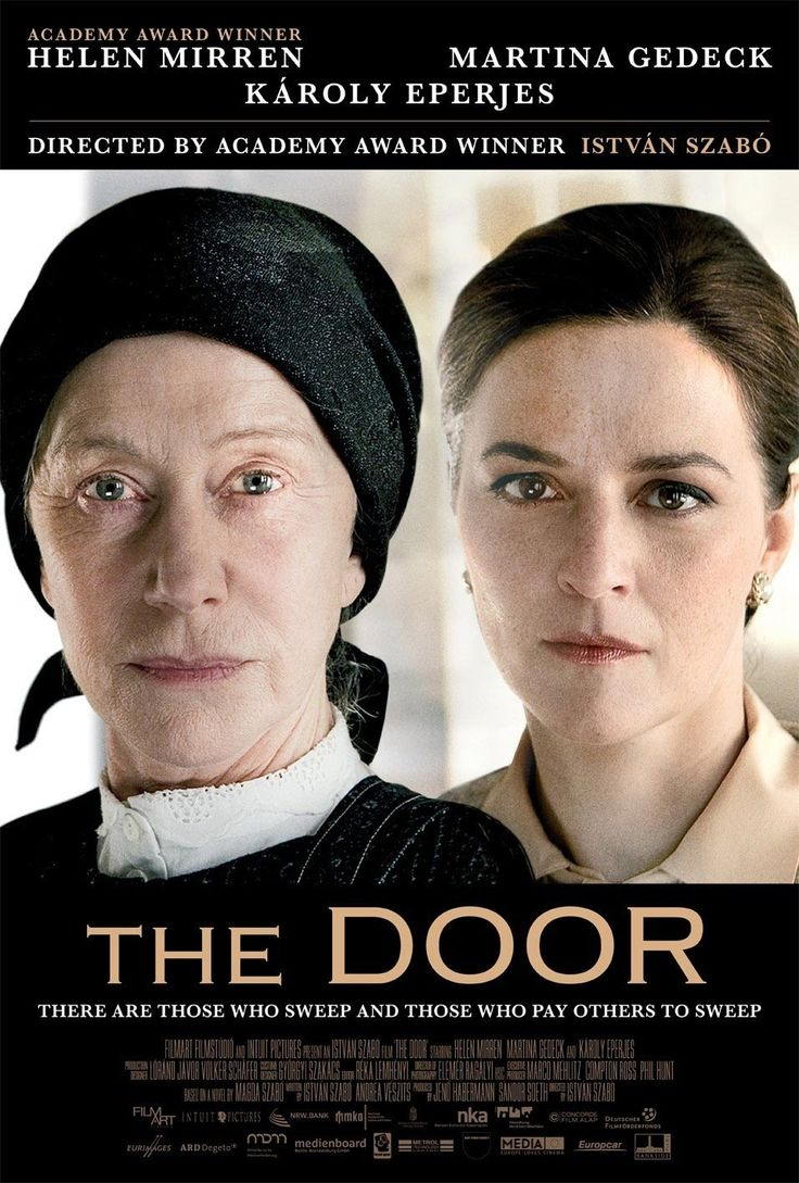 The Door (2012)  97 min | Drama This is a story of a special relationship between two women, a writer and her maid. Director: István Szabó Writers: Magda Szabó (novel), István Szabó (screenplay), 1 more credit » Stars: Helen Mirren, Martina Gedeck, Károly Eperjes