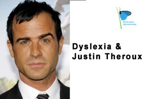 """Justin Theroux, actor, director & Hollywood screenwriter of top grossing movies such as Iron Man 2 and Rock of Ages to his credit. He is also dyslexic Justin seems to have classic N-strengths & vivid personal memory. There are many successful dyslexic men &  women in the acting & screenwriting field because of their ability to empathize & see people & events from multiple perspectives  """"I tested as dyslexic and I was an unfocused child, so I didn't read a lot early on in my life,"""
