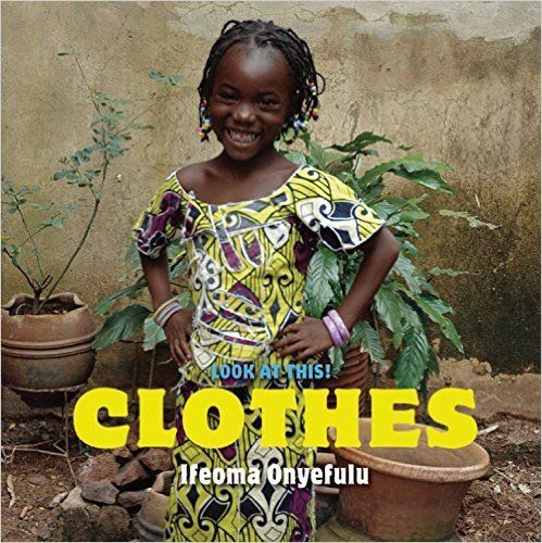 """""""Clothes"""", by Ifeoma Onyefulu.  Photographed in Mali by an award-winning photographer, this is a unique and culturally diverse First Words book, with lots to look at and talk about.  Also available in the Look at This series: Home; Food; and Play."""