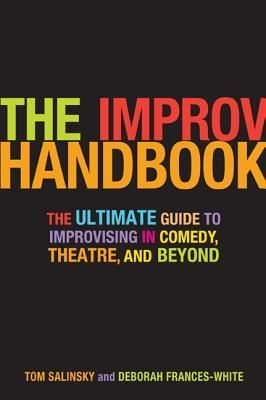 The+Improv+Handbook:+The+Ultimate+Guide+to+Improvising+in+Comedy,+Theatre,+and+Beyond