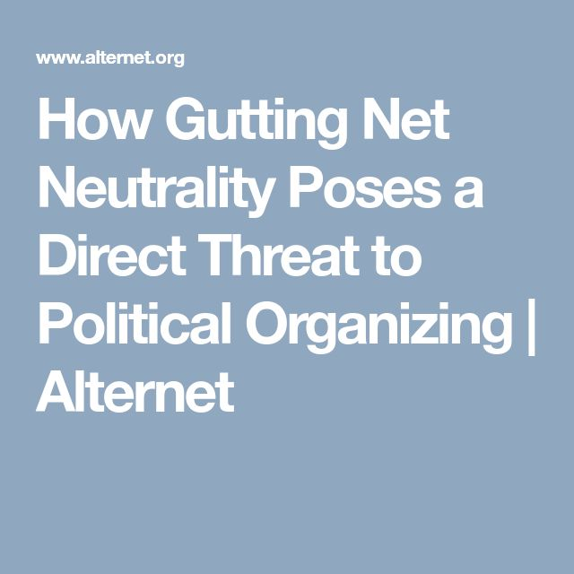How Gutting Net Neutrality Poses a Direct Threat to Political Organizing | Alternet