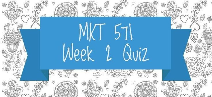 MKT 571 Week 2 Quiz 1. Which of the following tools do marketers use to visually illustrate how consumers view products or services on multivariables?2. Which of the following is known in marketing as attributes of a product or service that may not be unique to the product or service?3. What is the