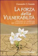La forza della vulnerabilità. Utilizzare la resilienza per superare le avversità