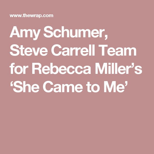 Amy Schumer, Steve Carrell Team for Rebecca Miller's 'She Came to Me'
