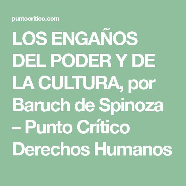 LOS ENGAÑOS DEL PODER Y DE LA CULTURA, por Baruch de Spinoza – Punto Crítico Derechos Humanos