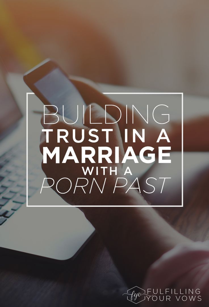 Does your marriage have a porn past? If so, come see how you can begin to rebuild trust again in your marriage.
