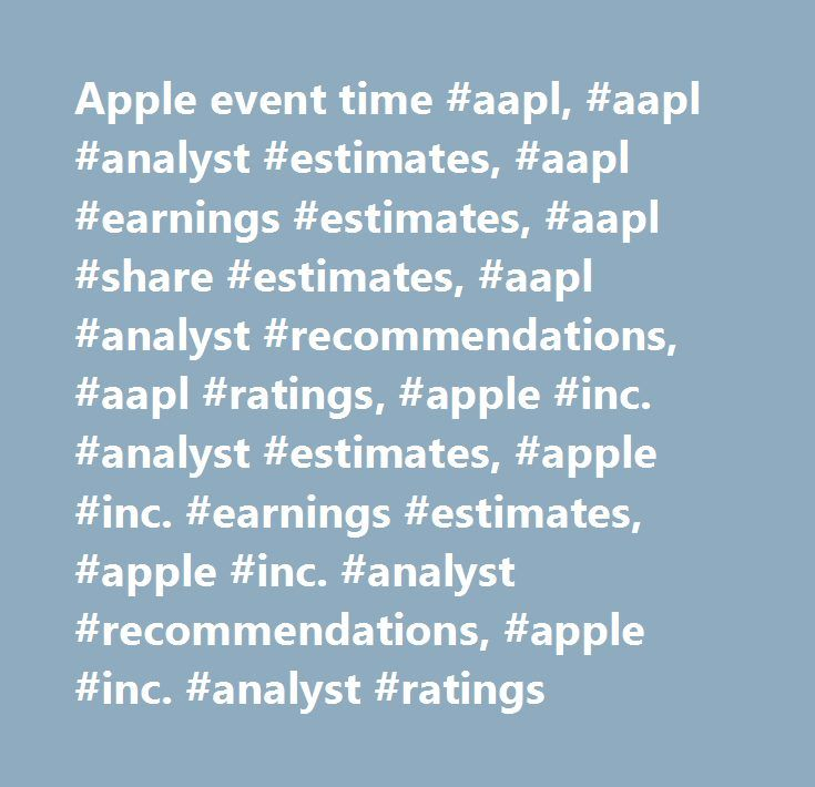 Apple event time #aapl, #aapl #analyst #estimates, #aapl #earnings #estimates, #aapl #share #estimates, #aapl #analyst #recommendations, #aapl #ratings, #apple #inc. #analyst #estimates, #apple #inc. #earnings #estimates, #apple #inc. #analyst #recommendations, #apple #inc. #analyst #ratings http://mauritius.remmont.com/apple-event-time-aapl-aapl-analyst-estimates-aapl-earnings-estimates-aapl-share-estimates-aapl-analyst-recommendations-aapl-ratings-apple-inc-analyst-estimates-apple-inc/  #…