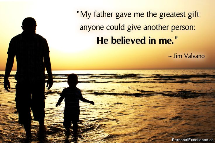 """Inspirational Quote: """"My father gave me the greatest gift anyone could give another person: He believed in me."""" ~ Jim Valvano"""