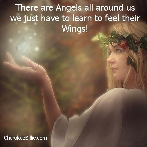 There are Angels all around us, we just have to learn to feel their wings