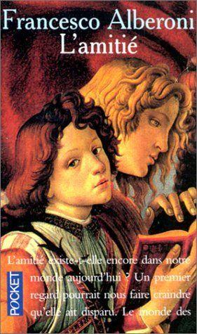 Amitie -l' de FRANCESCO ALBERONI, http://www.amazon.ca/dp/2266062247/ref=cm_sw_r_pi_dp_H7PMsb1YRQBDQ