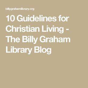 10 Guidelines for Christian Living - The Billy Graham Library Blog