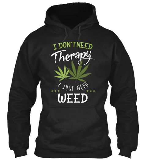 Shirts, Tops, Pullover:  https://teespring.com/de/weed-therapy    TAGS:  Weed, Hanf, Kanabis, Cannabis, Marijuana, Smoke, Smoking, Rauchen, Raucher, Cancer, Drug, Drugs, I don't need Therapy I just need more Weed, Drug, Drugs, Medicine, Drogen, Droge, Medizin, Krebs