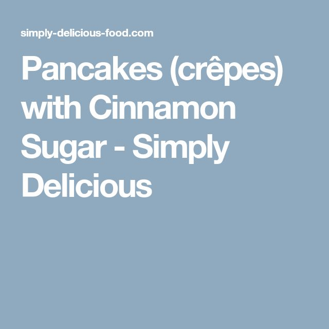 Pancakes (crêpes) with Cinnamon Sugar - Simply Delicious