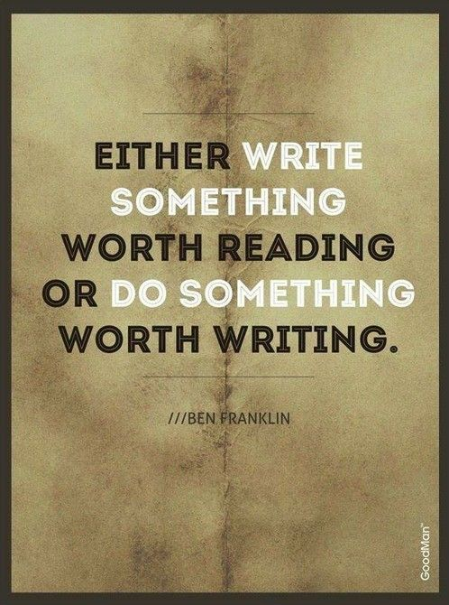 """Either write something worth reading or do something worth writing.""  Escribir…"